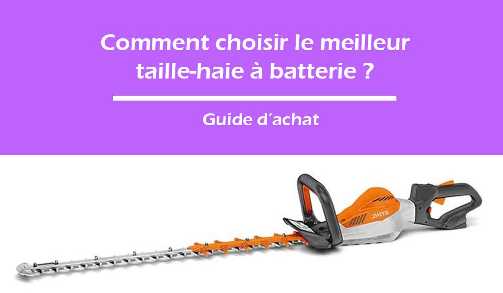 Comment choisir le meilleur taille-haie à batterie ?