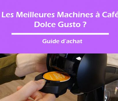 les meilleures machines à café Dolce Gusto ?
